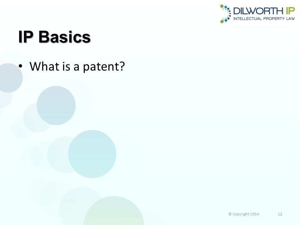 IP Basics What is a patent? © Copyright 2014 12