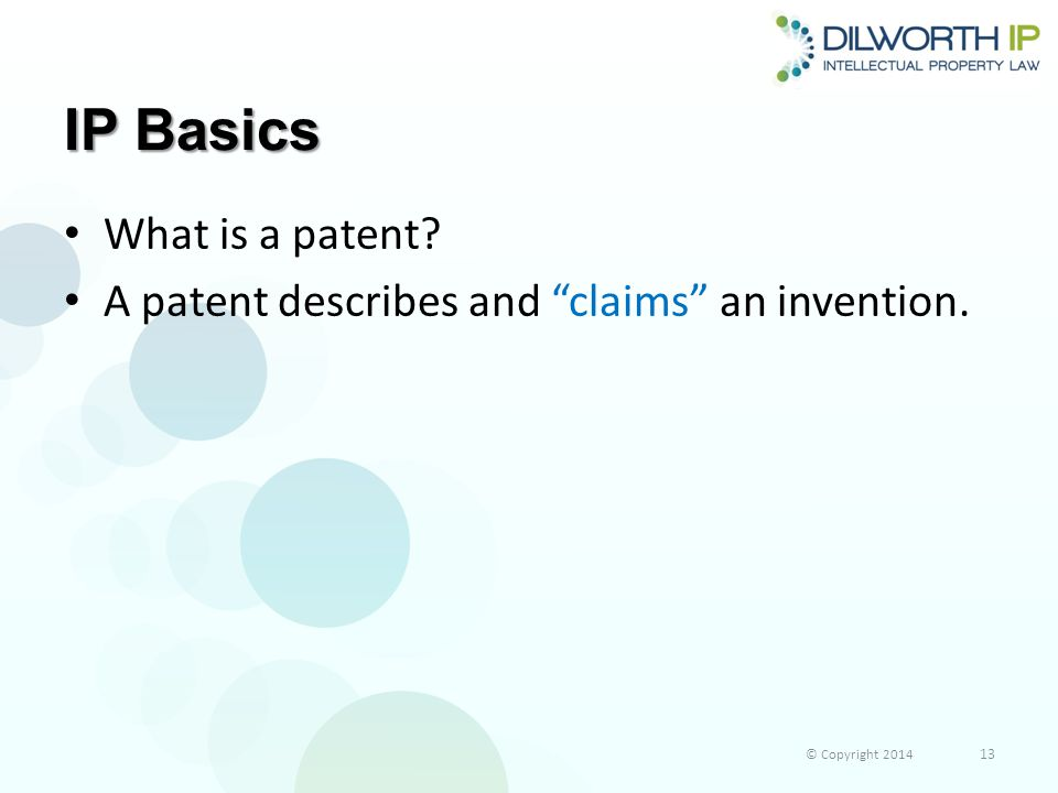 IP Basics What is a patent? A patent describes and claims an invention. © Copyright 2014 13