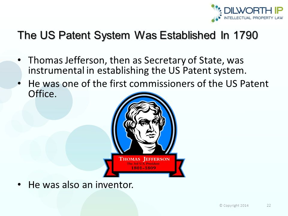 The US Patent System Was Established In 1790 Thomas Jefferson, then as Secretary of State, was instrumental in establishing the US Patent system.