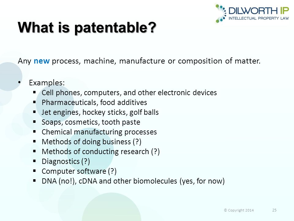 What is patentable.Any new process, machine, manufacture or composition of matter.