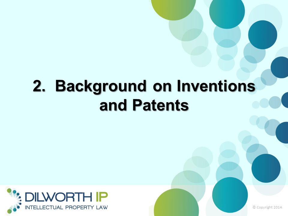 2. Background on Inventions and Patents © Copyright 2014