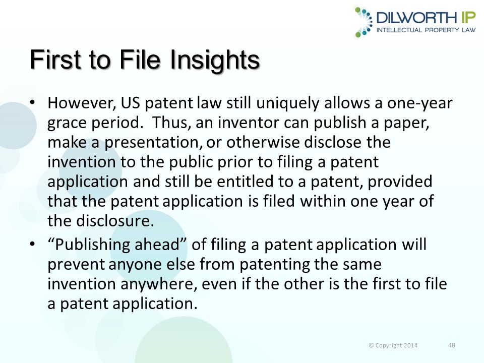 First to File Insights However, US patent law still uniquely allows a one-year grace period.
