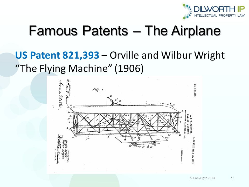 Famous Patents – The Airplane US Patent 821,393 – Orville and Wilbur Wright The Flying Machine (1906) © Copyright 2014 52