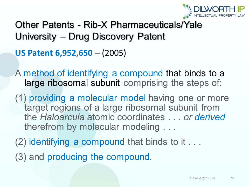 Other Patents - Rib-X Pharmaceuticals/Yale University – Drug Discovery Patent US Patent 6,952,650 – (2005) A method of identifying a compound that binds to a large ribosomal subunit comprising the steps of: (1) providing a molecular model having one or more target regions of a large ribosomal subunit from the Haloarcula atomic coordinates...