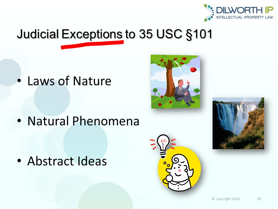 Judicial Exceptions to 35 USC §101 Laws of Nature Natural Phenomena Abstract Ideas © Copyright 2014 62