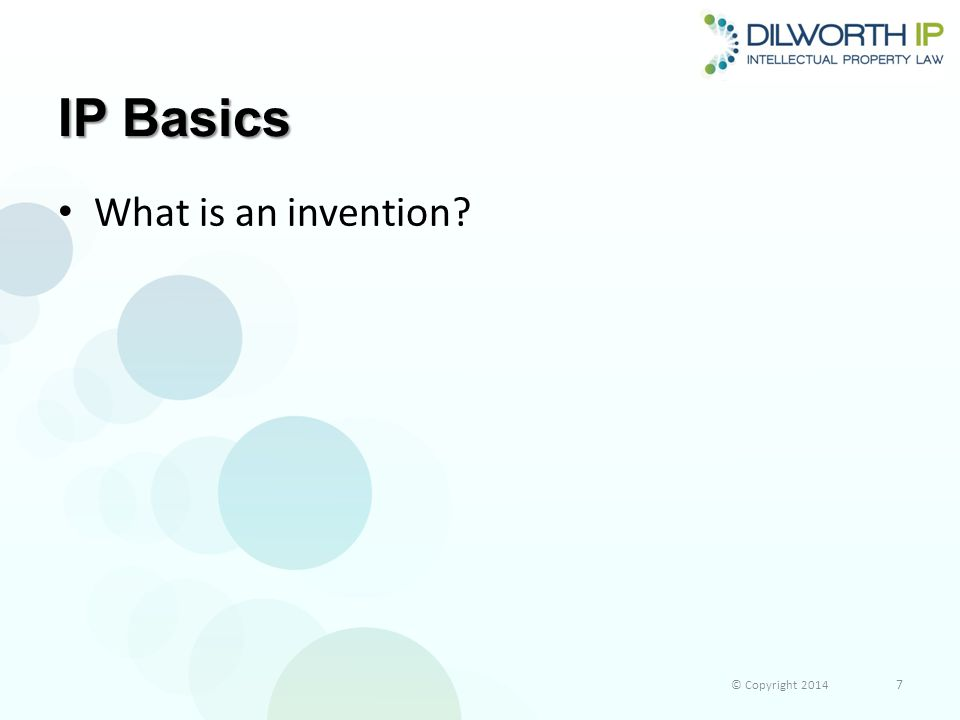 IP Basics What is an invention? © Copyright 2014 7