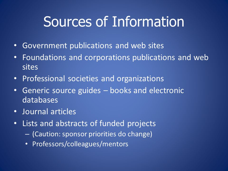 Sources of Information Government publications and web sites Foundations and corporations publications and web sites Professional societies and organi