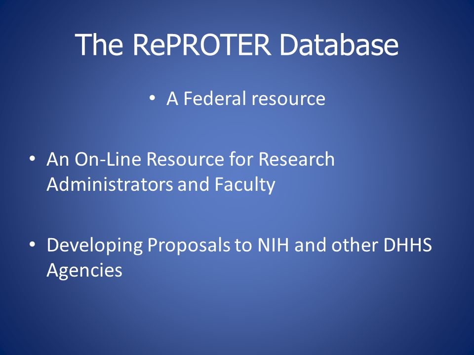 The RePROTER Database A Federal resource An On-Line Resource for Research Administrators and Faculty Developing Proposals to NIH and other DHHS Agenci