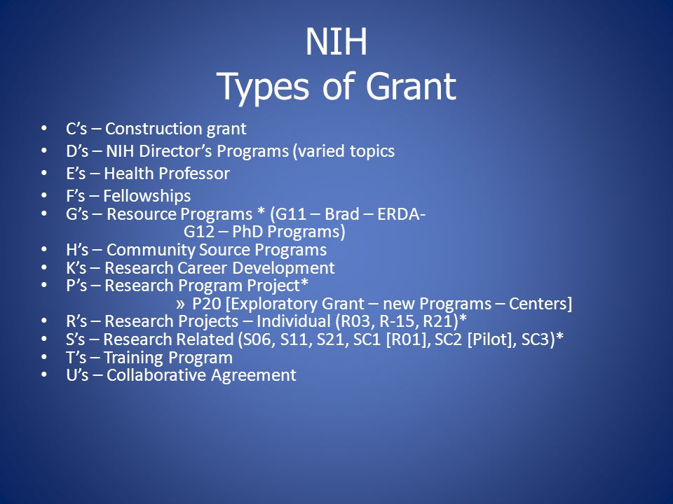 NIH Types of Grant C's – Construction grant D's – NIH Director's Programs (varied topics E's – Health Professor F's – Fellowships G's – Resource Progr