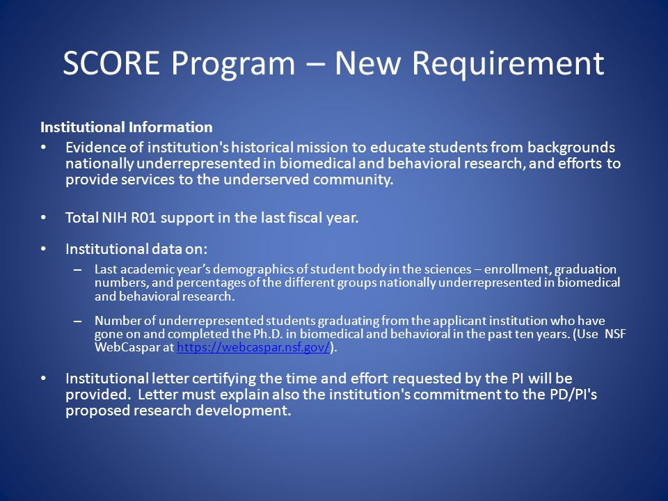 SCORE Program – New Requirement Institutional Information Evidence of institution s historical mission to educate students from backgrounds nationally underrepresented in biomedical and behavioral research, and efforts to provide services to the underserved community.