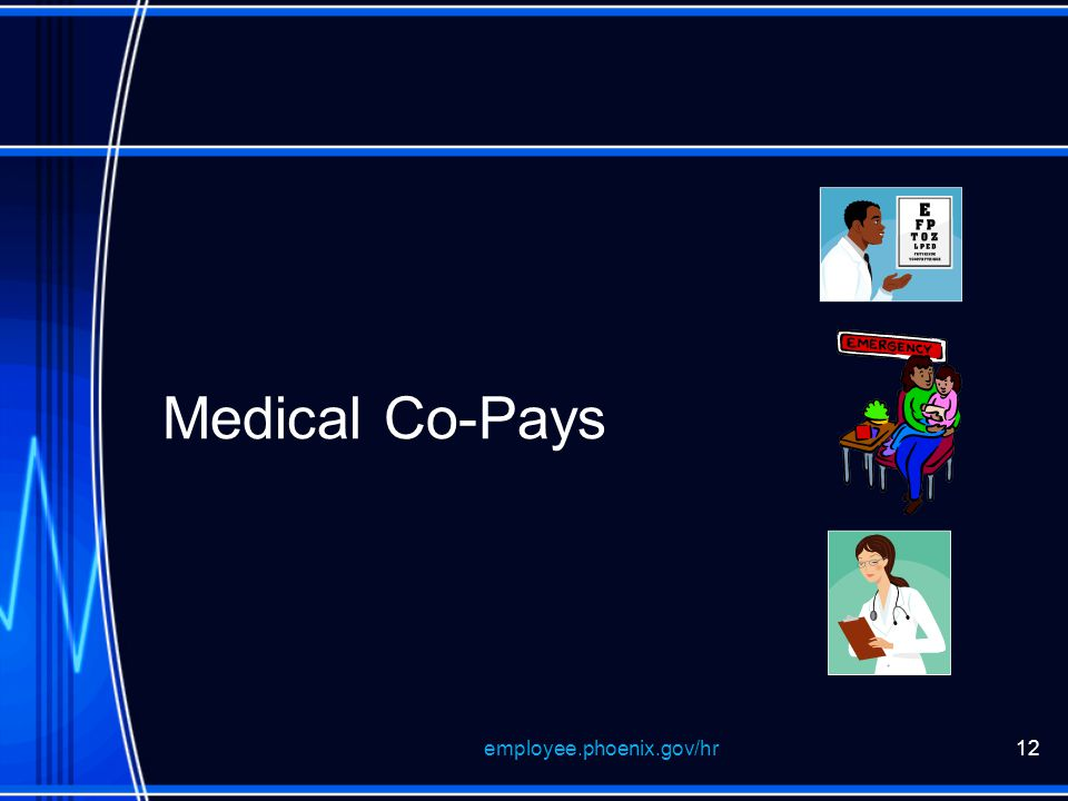 Medical Co-Pays employee.phoenix.gov/hr12
