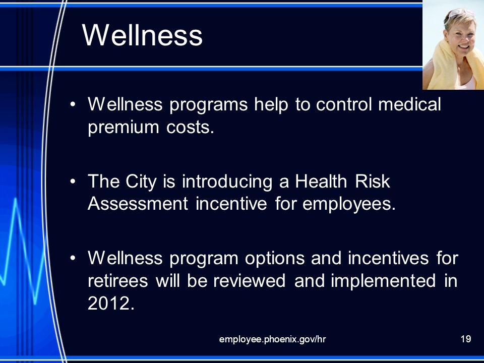 Wellness Wellness programs help to control medical premium costs.