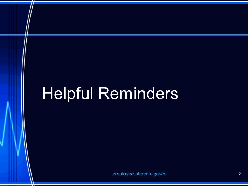 employee.phoenix.gov/hr2 Helpful Reminders