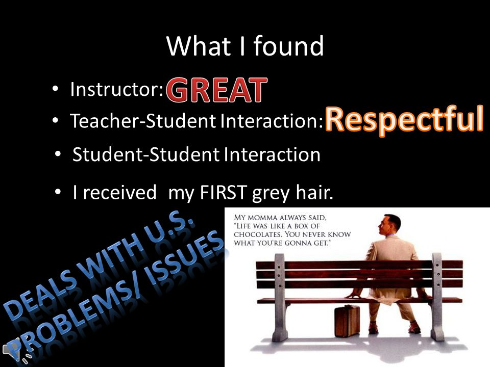 What I found Instructor: Teacher-Student Interaction: Student-Student Interaction I received my FIRST grey hair.