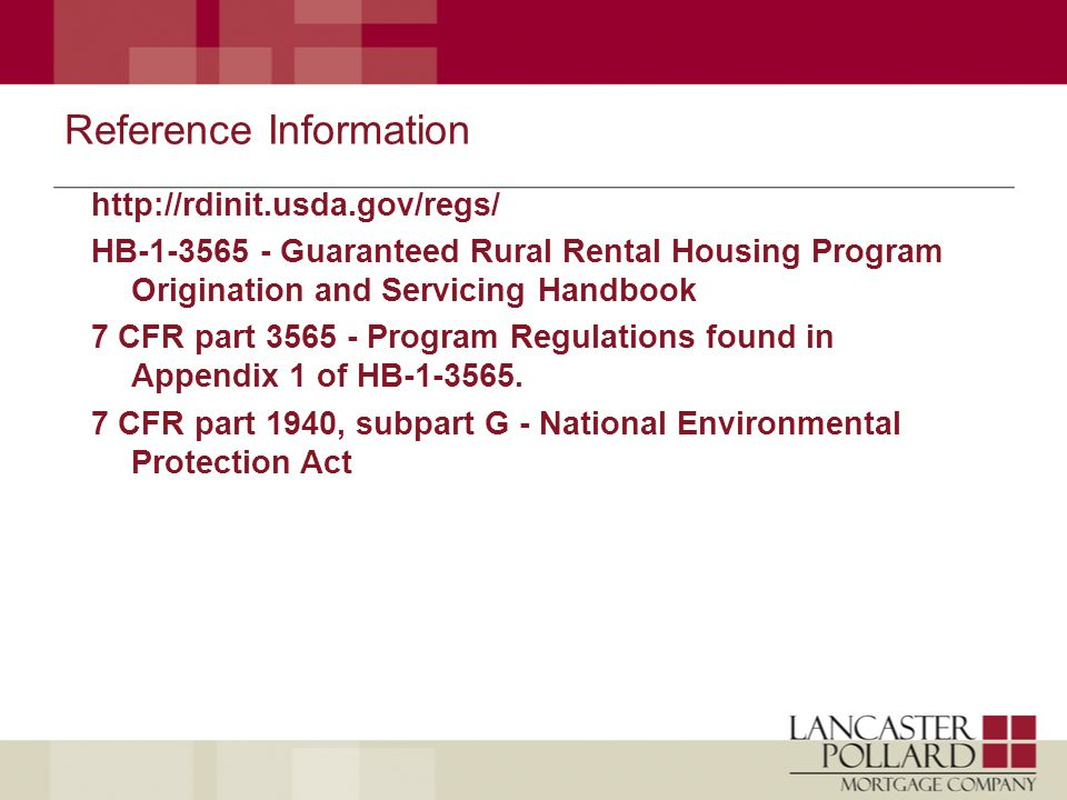 Reference Information http://rdinit.usda.gov/regs/ HB-1-3565 - Guaranteed Rural Rental Housing Program Origination and Servicing Handbook 7 CFR part 3565 - Program Regulations found in Appendix 1 of HB-1-3565.