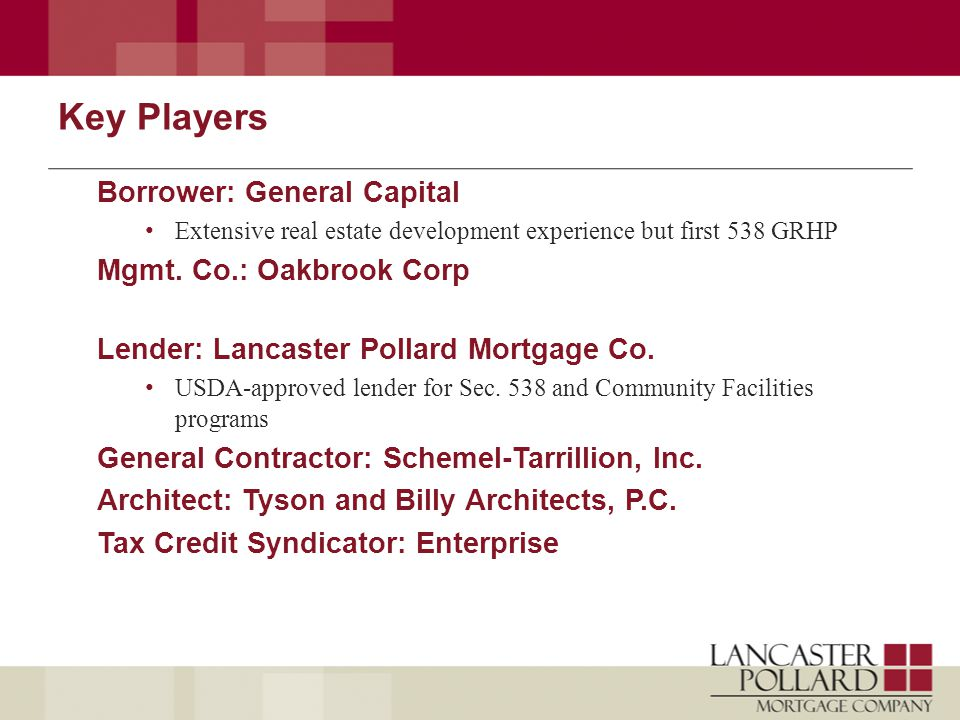 Key Players Borrower: General Capital Extensive real estate development experience but first 538 GRHP Mgmt.