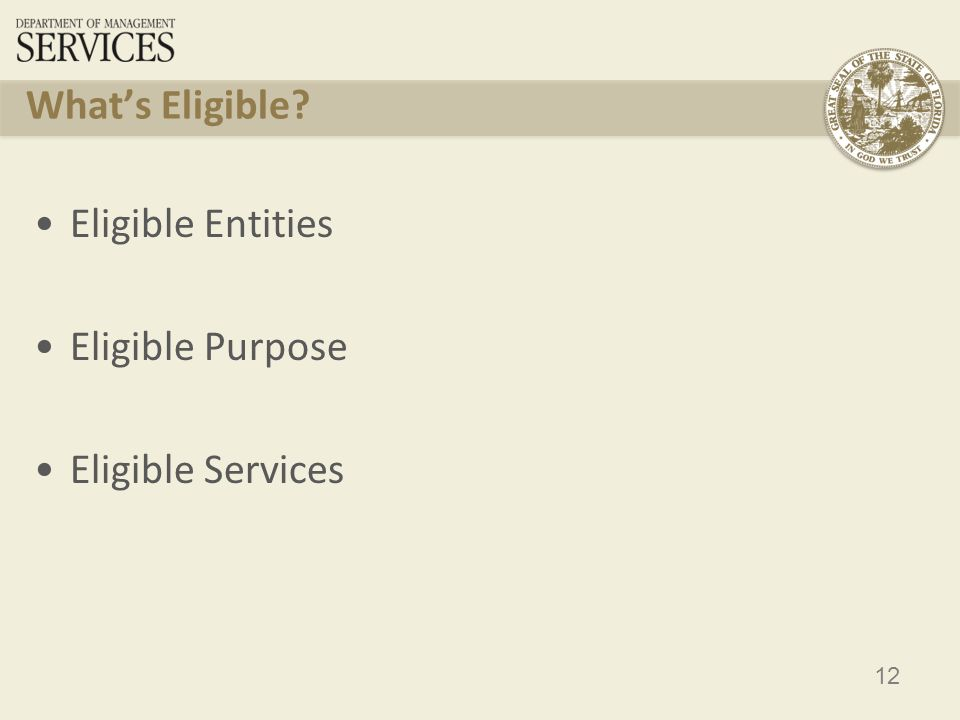 12 What's Eligible Eligible Entities Eligible Purpose Eligible Services