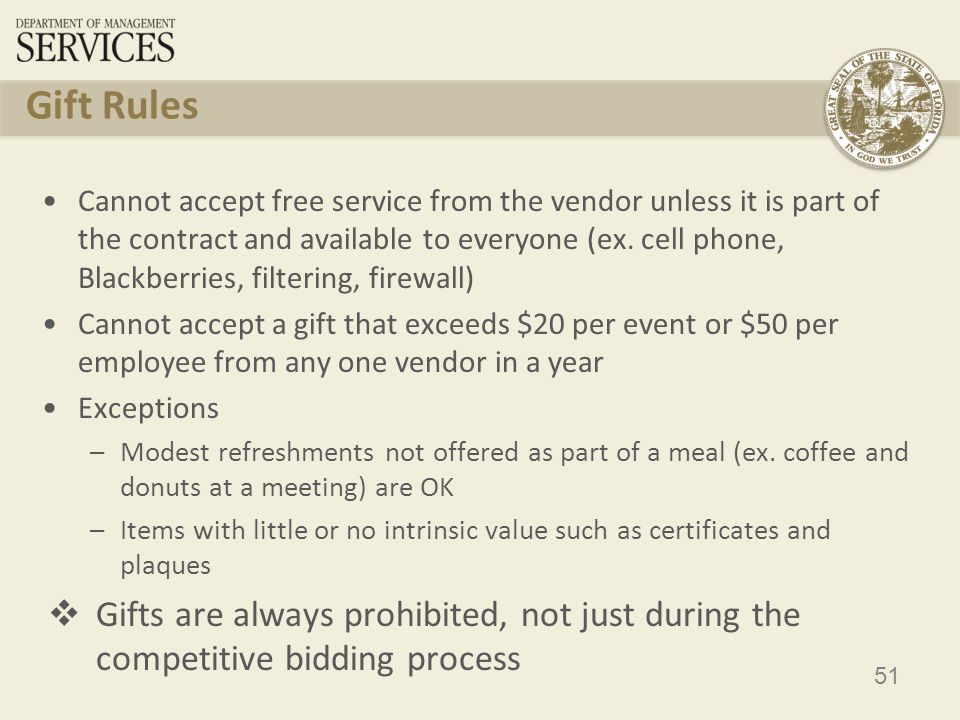 51 Gift Rules Cannot accept free service from the vendor unless it is part of the contract and available to everyone (ex.