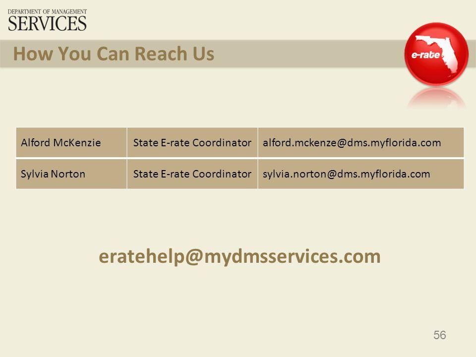 56 eratehelp@mydmsservices.com How You Can Reach Us Alford McKenzieState E-rate Coordinatoralford.mckenze@dms.myflorida.com Sylvia NortonState E-rate Coordinatorsylvia.norton@dms.myflorida.com