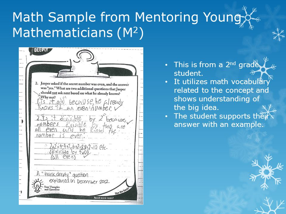 Math Sample from Mentoring Young Mathematicians (M 2 ) This is from a 2 nd grade student. It utilizes math vocabulary related to the concept and shows