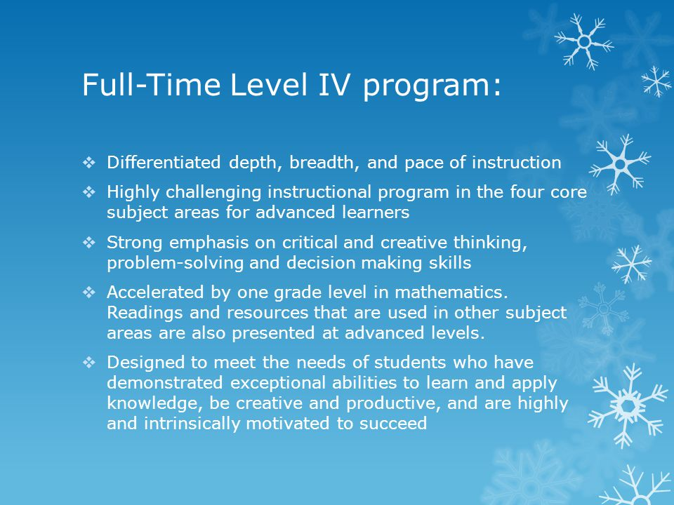 Full-Time Level IV program:  Differentiated depth, breadth, and pace of instruction  Highly challenging instructional program in the four core subje