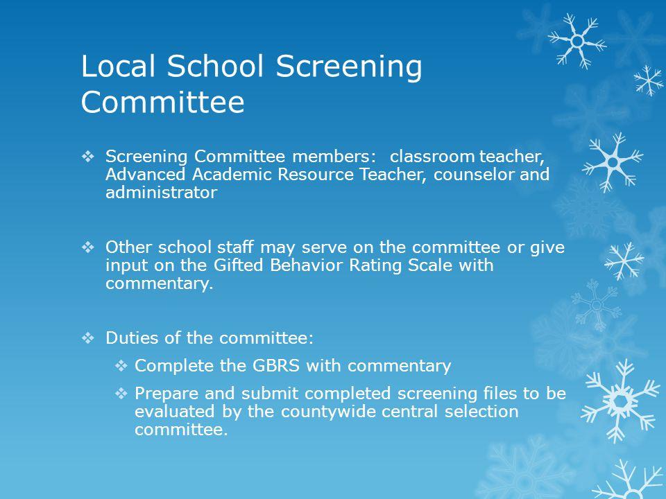 Local School Screening Committee  Screening Committee members: classroom teacher, Advanced Academic Resource Teacher, counselor and administrator  O