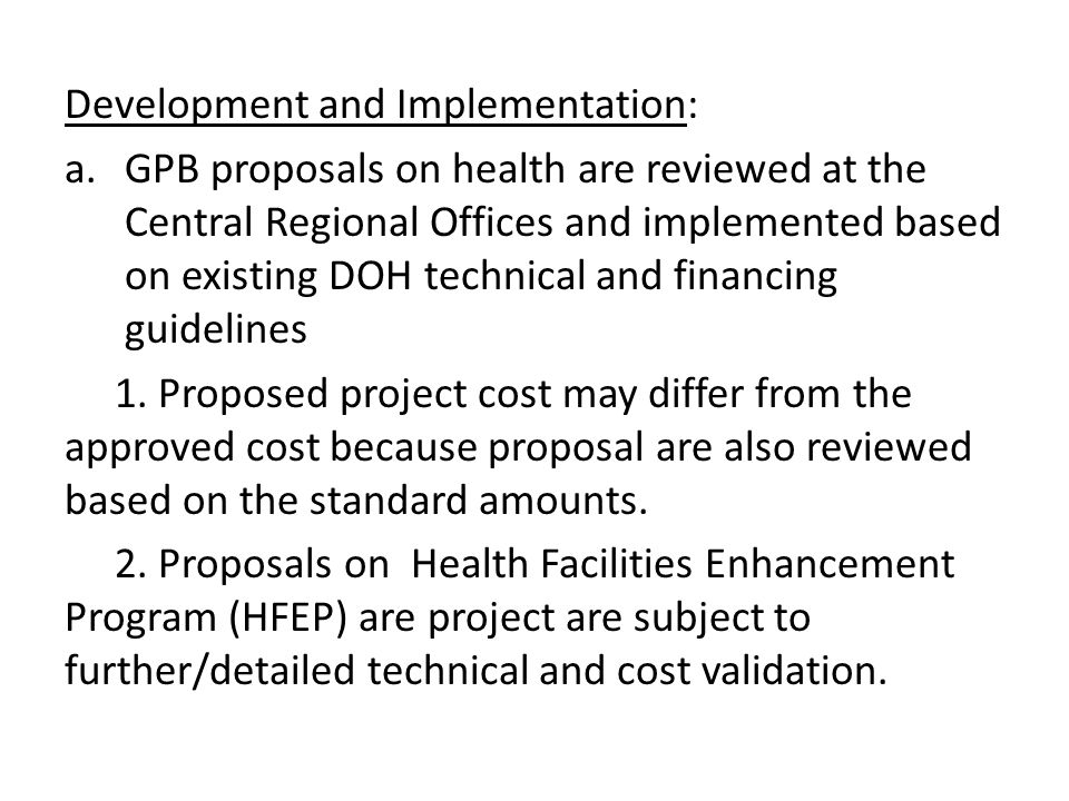 Development and Implementation: a.GPB proposals on health are reviewed at the Central Regional Offices and implemented based on existing DOH technical
