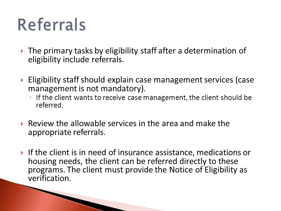  The primary tasks by eligibility staff after a determination of eligibility include referrals.