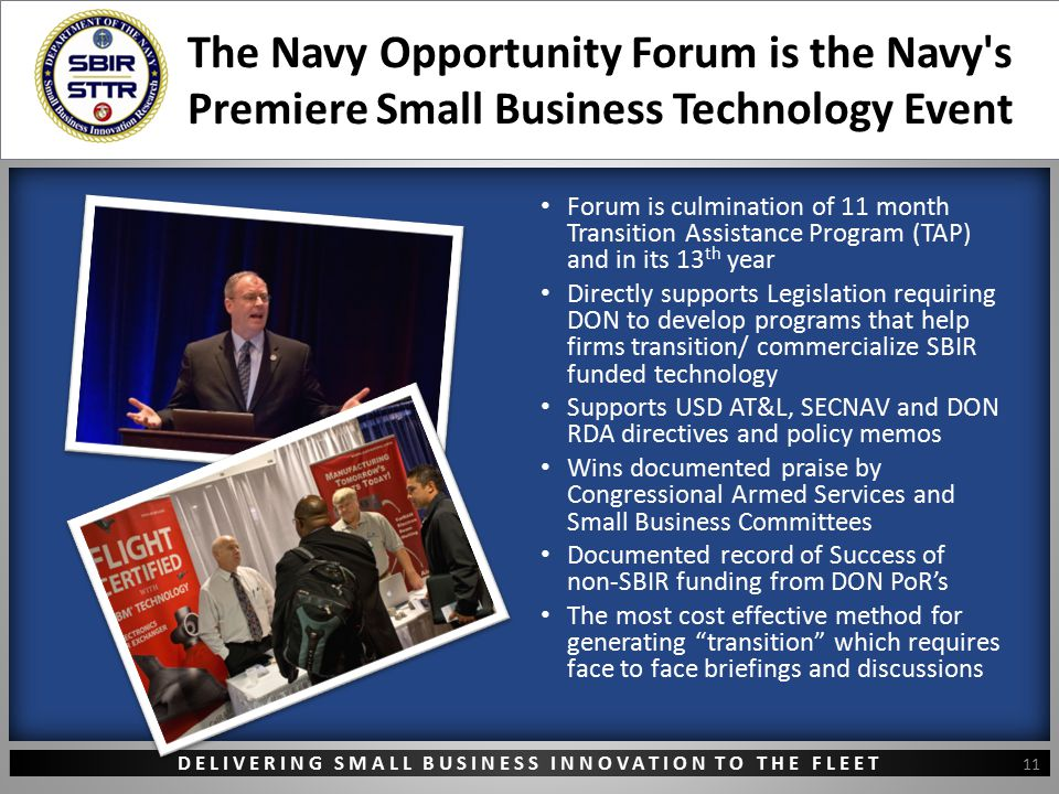 DELIVERING SMALL BUSINESS INNOVATION TO THE FLEET The Navy Opportunity Forum is the Navy's Premiere Small Business Technology Event 11 Forum is culmin