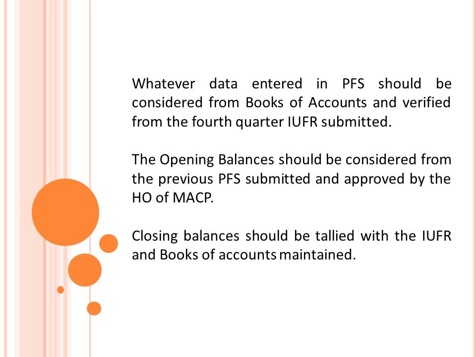 Whatever data entered in PFS should be considered from Books of Accounts and verified from the fourth quarter IUFR submitted.