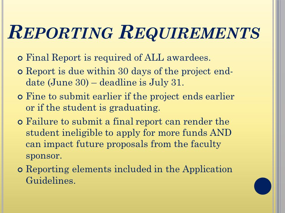 R EPORTING R EQUIREMENTS Final Report is required of ALL awardees.