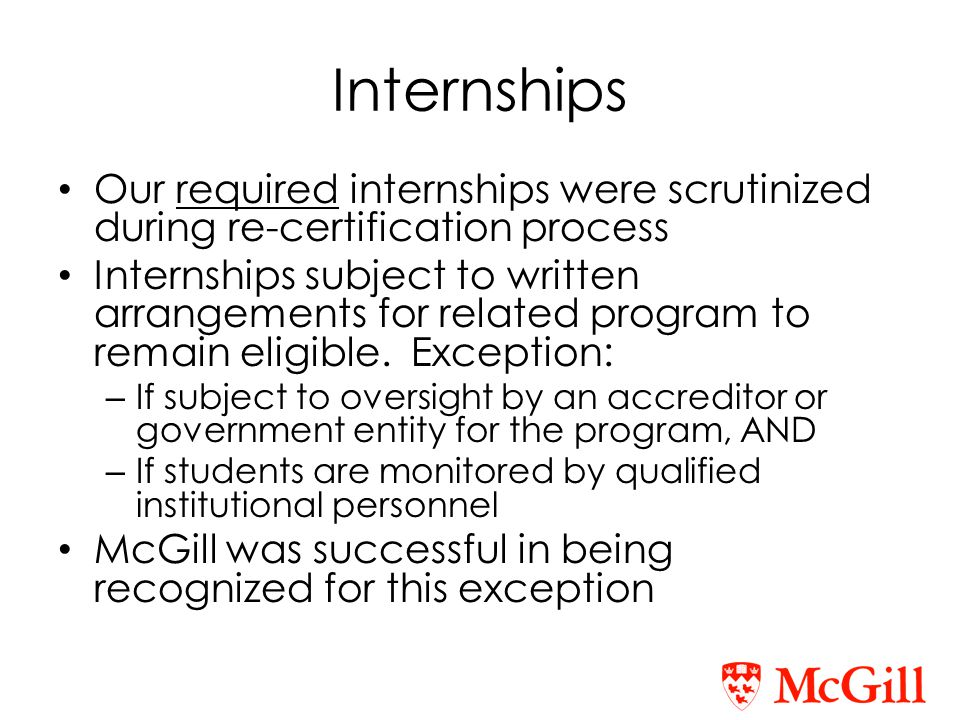 Internships Our required internships were scrutinized during re-certification process Internships subject to written arrangements for related program to remain eligible.