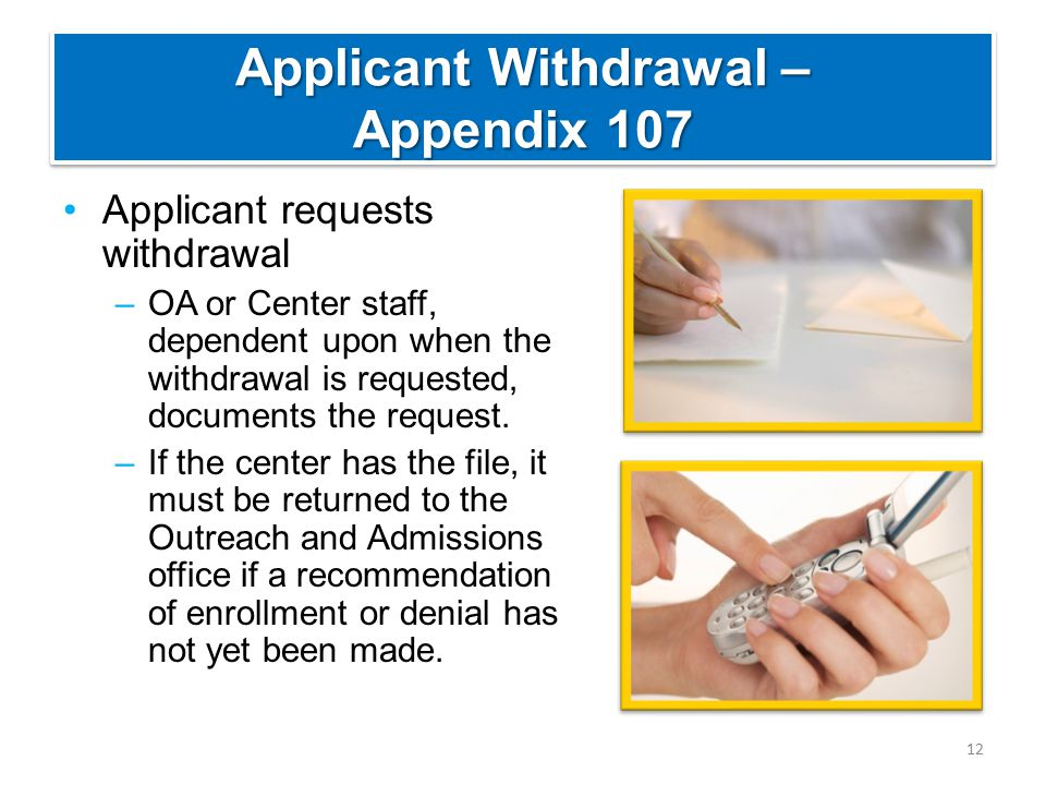 Applicant Withdrawal – Appendix 107 Applicant requests withdrawal –OA or Center staff, dependent upon when the withdrawal is requested, documents the request.