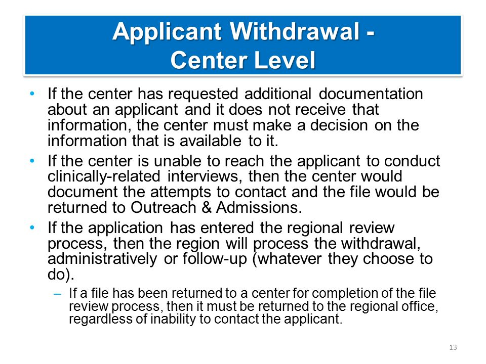 Applicant Withdrawal - Center Level If the center has requested additional documentation about an applicant and it does not receive that information, the center must make a decision on the information that is available to it.