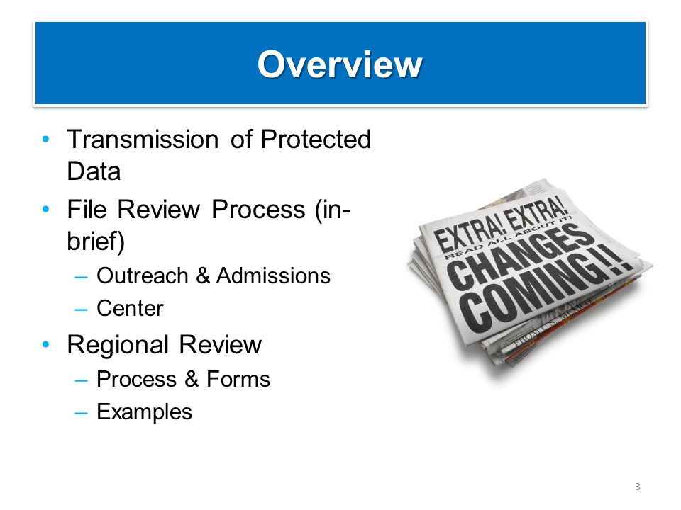 OverviewOverview Transmission of Protected Data File Review Process (in- brief) –Outreach & Admissions –Center Regional Review –Process & Forms –Examp