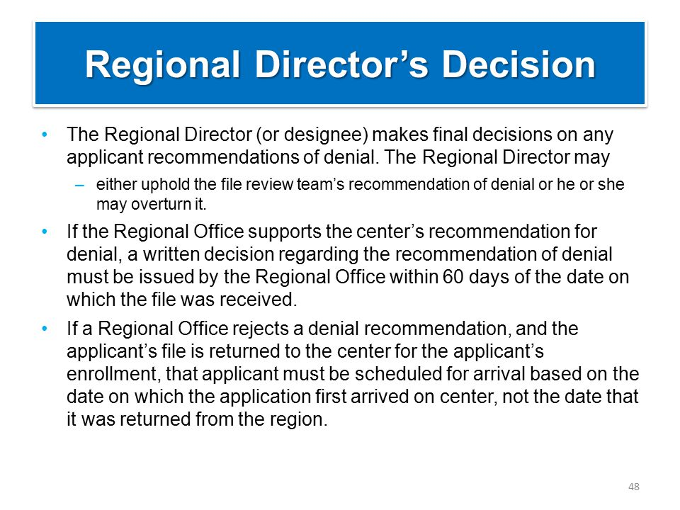 Regional Director's Decision The Regional Director (or designee) makes final decisions on any applicant recommendations of denial.