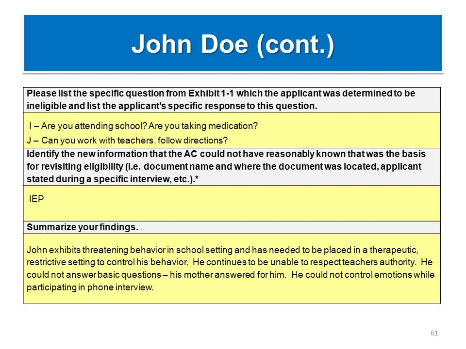 John Doe (cont.) 61 Please list the specific question from Exhibit 1-1 which the applicant was determined to be ineligible and list the applicant's specific response to this question.