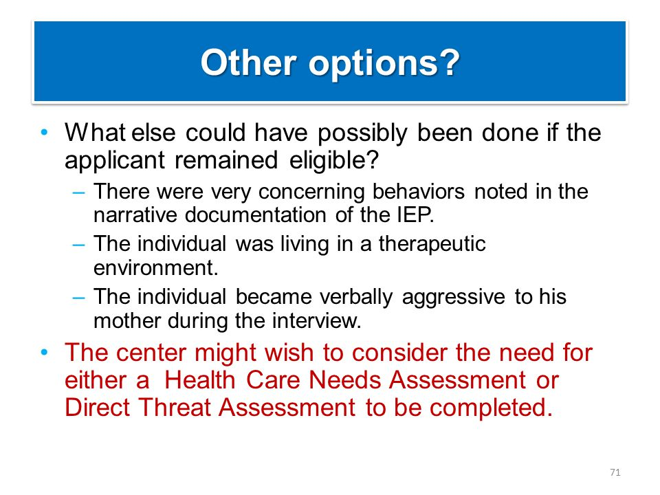 Other options. What else could have possibly been done if the applicant remained eligible.