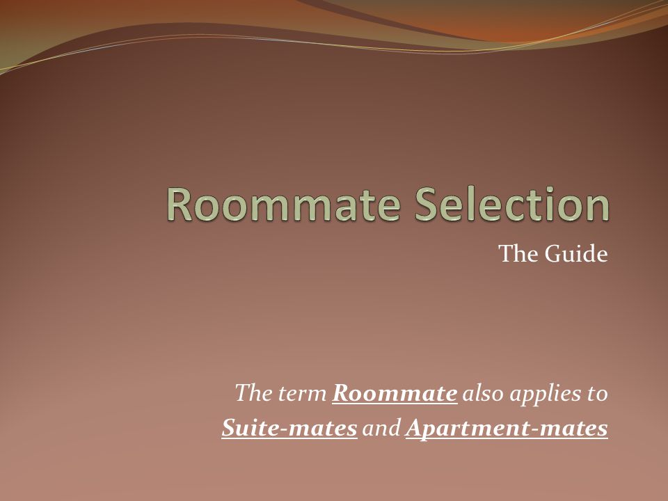 The Guide The term Roommate also applies to Suite-mates and Apartment-mates