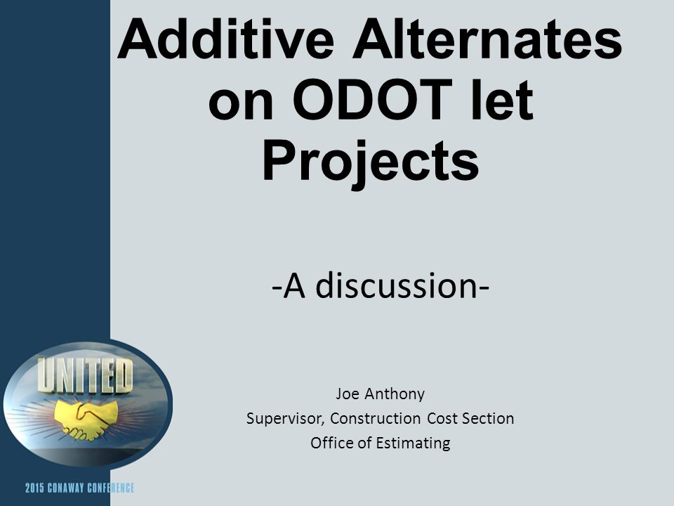 Additive Alternates on ODOT let Projects -A discussion- Joe Anthony Supervisor, Construction Cost Section Office of Estimating
