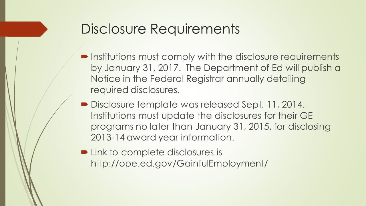 Disclosure Requirements  Institutions must comply with the disclosure requirements by January 31, 2017.