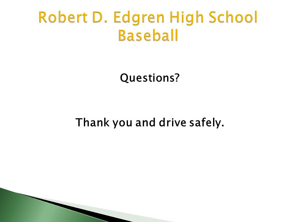 Questions Thank you and drive safely.