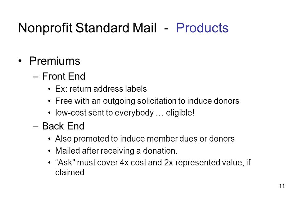 Nonprofit Standard Mail - Products Premiums –Front End Ex: return address labels Free with an outgoing solicitation to induce donors low-cost sent to everybody … eligible.