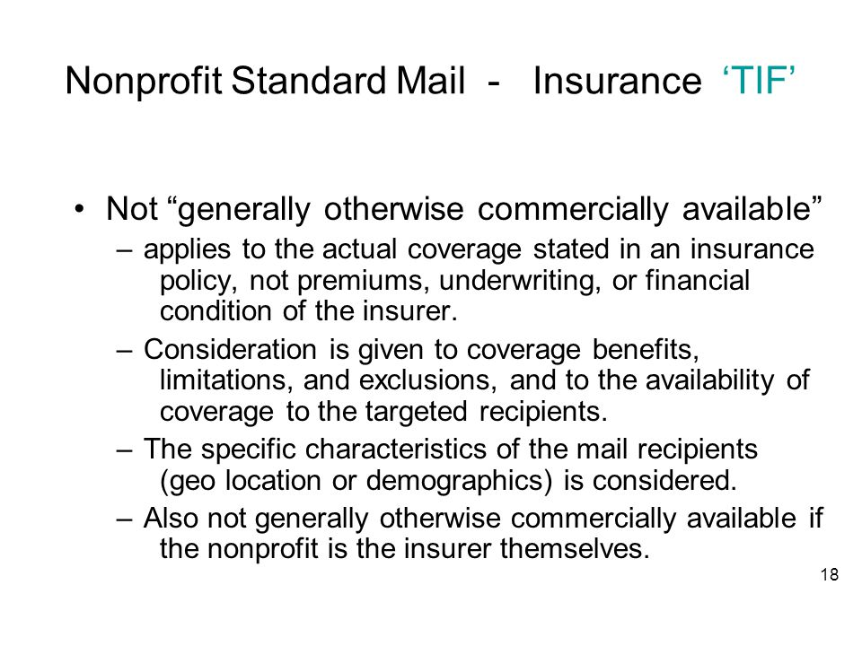 Nonprofit Standard Mail - Insurance 'TIF' Not generally otherwise commercially available –applies to the actual coverage stated in an insurance policy, not premiums, underwriting, or financial condition of the insurer.