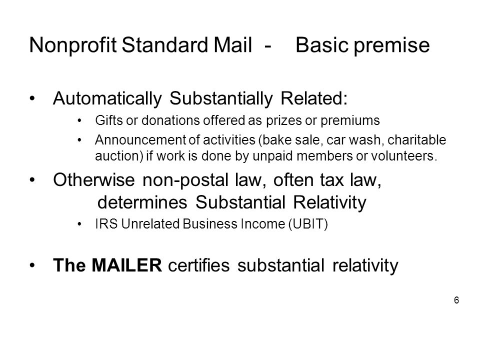 Nonprofit Standard Mail - Basic premise Automatically Substantially Related: Gifts or donations offered as prizes or premiums Announcement of activities (bake sale, car wash, charitable auction) if work is done by unpaid members or volunteers.
