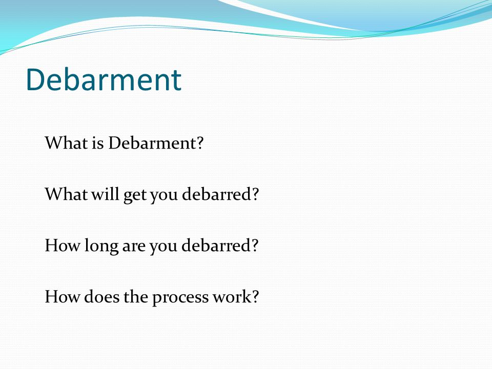 Debarment What is Debarment.What will get you debarred.