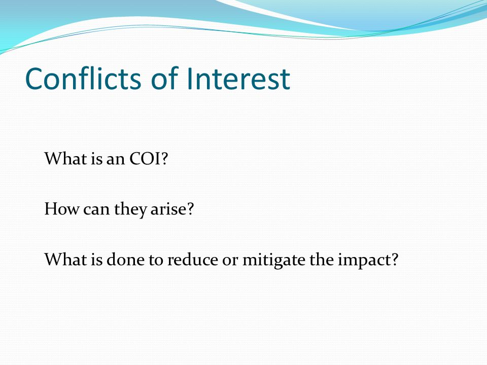 Conflicts of Interest What is an COI.How can they arise.