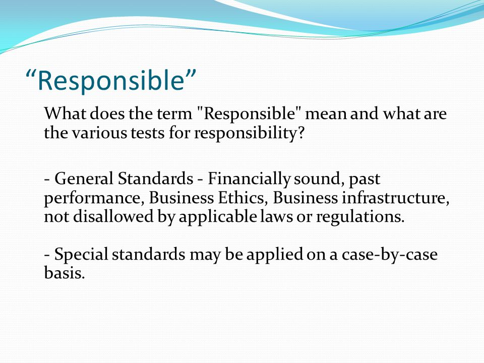 Responsible What does the term Responsible mean and what are the various tests for responsibility.