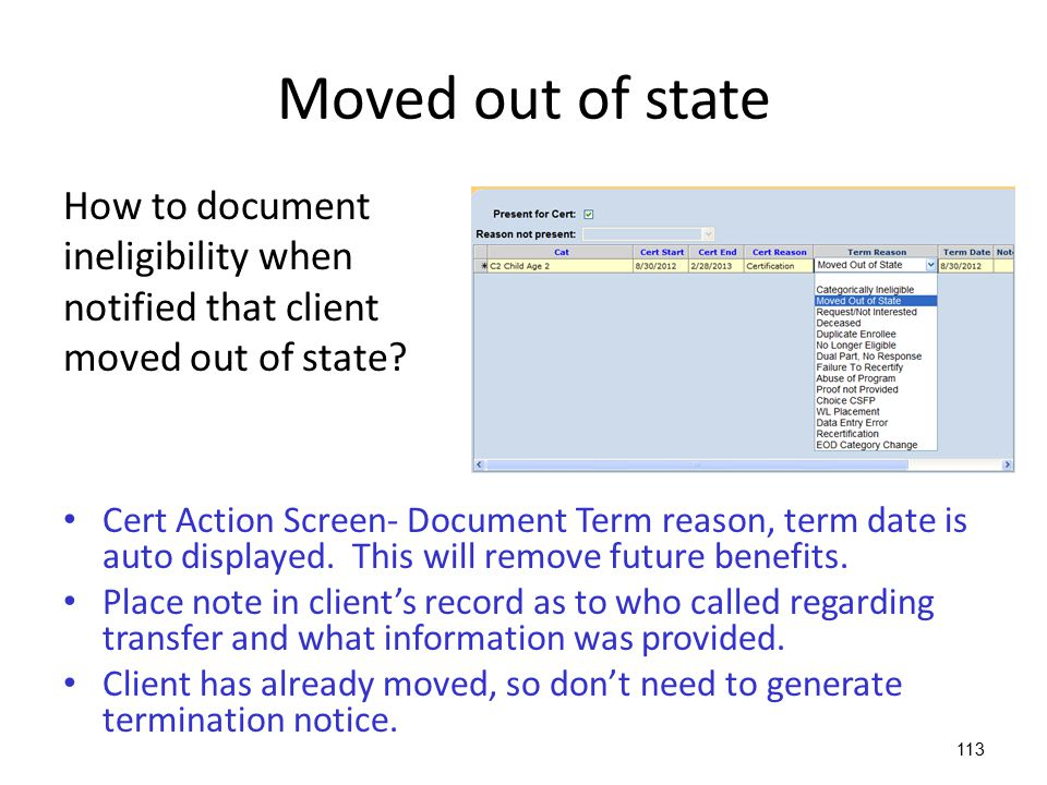 Moved out of state How to document ineligibility when notified that client moved out of state? Cert Action Screen- Document Term reason, term date is