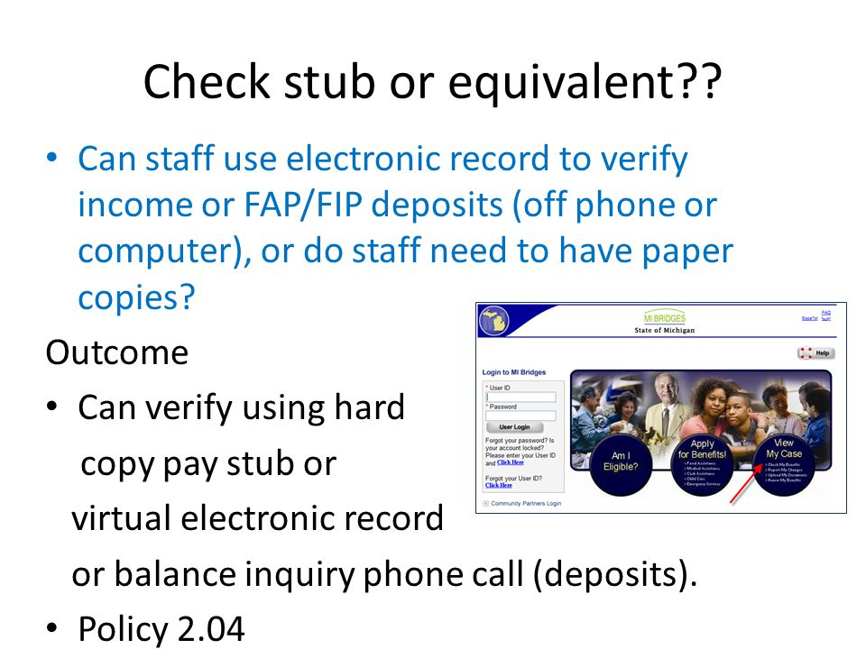 Check stub or equivalent?? Can staff use electronic record to verify income or FAP/FIP deposits (off phone or computer), or do staff need to have pape